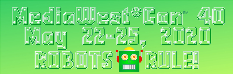 MediaWest*Con 40 -- May 22-25, 2020 -- Robots Rule!